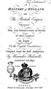 A History of England and the British Empire Designed for the Instruction of Youth; to which is Prefixed An Essay on the English Constitution: Compiled from the Best Authorities by Alexander Bicknell Embellsihed with Maps