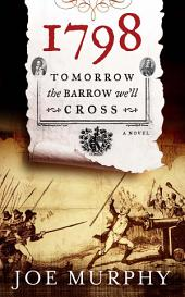 1798: Tomorrow the Barrow We'll Cross