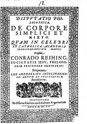 Disputatio philosophica, de corpore simplici et mixto