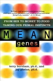 Mean Genes: From Sex To Money To Food: Taming Our Primal Instincts, Edition 2