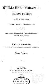 Guillaume d'Orange: Chansons de geste de XIe et XIIe siècles, publiées pour la première fois et dédiées a Sa Majesté Guillaume III, roi des Pays-Bas, prince d'Orange etc, Volume1