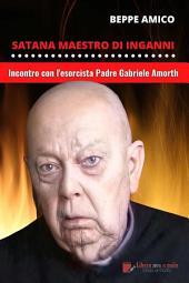 Satana - Maestro d'inganni - Incontro con Padre Gabriele Amorth - E-book con Audio-Libro OMAGGIO: Oltre 90 minuti di Catechesi e PREGHIERE del più celebre esorcista italiano