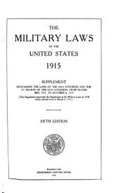 The Military Laws of the United States, 1915: Supplement Containing the Laws of the 64th Congress and the 1st Session of the 65th Congress, from December, 1915, to October 6, 1917