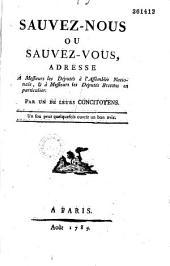 Sauvez-nous ou Sauvez-vous. Adresse à Messieurs les députés à l'Assemblée Nationale et à Massieurs les députés bretons en particulier, par un de leurs concitoyens... [Peltier.]