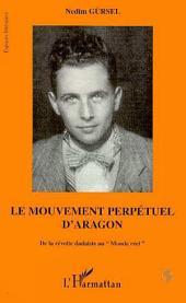 """Le mouvement perpétuel d'Aragon: De la révolte dadaïste au """"Monde réel"""""""