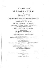 Modern geography: A description of the Empires, Kingdoms, states and colonies with the Oceans, seas and isles in all parts of the world : Digested on a new plan ; With numerous maps, Volume 3