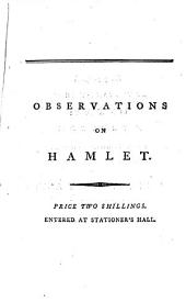 Observations on Hamlet;: And on the Motives which Most Probably Induced Shakespeare to Fix Upon the Story of Amleth, from the Danish Chronicle of Saxo Grammaticus, for the Plot of that Tragedy: ...