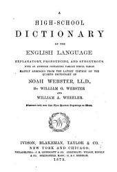 A High-school Dictionary of the English Language Explanatory, Pronouncing, and Synonymous: With an Appendix Containing Various Useful Tables : Mainly Abridged from the Latest Edition of the Quarto Dictionary of Noah Webster