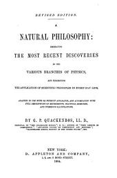 A Natural Philosophy: Embracing the Most Recent Discoveries in the Various Branches of Physics, and Exhibiting the Application of Scientific Principles in Every-day Life : Adapted to Use with Or Without Apparatus, and Accompanied with Full Descriptions of Experiments, Practical Exercises, and Numerous Illustrations