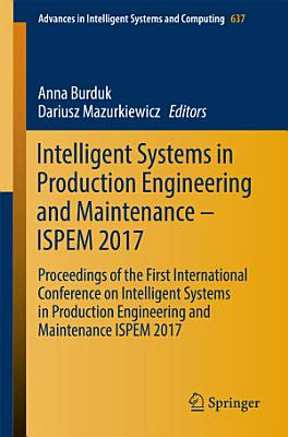 Intelligent Systems in Production Engineering and Maintenance – ISPEM 2017