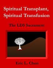 Spiritual Transplant, Spiritual Transfusion: The LDS Sacrament