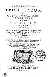 M. Tullii Ciceronis Epistolarum Ad Quintum Fratrem Libri Tres, Et Ad Brutum Liber Unus