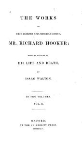 The Works of that Learned and Judicious Divine, Mr. Richard Hooker: Volume 2