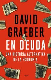 En deuda: Una historia alternativa de la economía