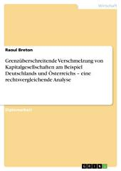 Grenzüberschreitende Verschmelzung von Kapitalgesellschaften am Beispiel Deutschlands und Österreichs – eine rechtsvergleichende Analyse