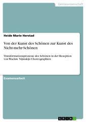 Von der Kunst des Schönen zur Kunst des Nicht-mehr-Schönen: Transformationsprozesse des Schönen in der Rezeption von Waclaw Nijinskijs Choreographien