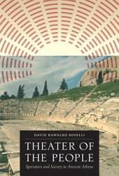Theater of the People: Spectators and Society in Ancient Athens