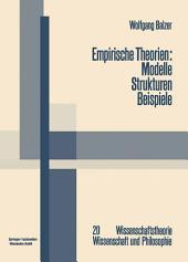 Empirische Theorien: Modelle — Strukturen — Beispiele: Die Grundzüge der modernen Wissenschaftstheorie