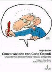 Conversazione con Carlo Chendi: da Pepito alla Disney e oltre : cinquant'anni di fumetto vissuti da protagonista