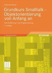 Grundkurs Smalltalk - Objektorientierung von Anfang an: Eine Einführung in die Programmierung, Ausgabe 3