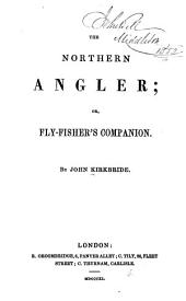 The Northern Angler, Or, Fly-fisher's Companion