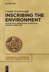 Inscribing the Environment: Ecocritical Approaches to Medieval Spanish Literature