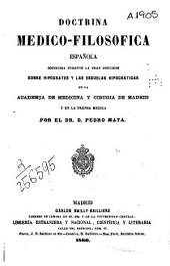 Doctrina médico-filosófica española, sostenida durante la gran discusión sobre Hipócrates y las escuelas hipocráticas en la Academia de Medicina y Cirugía de Madrid y en la prensa médica
