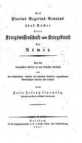 Des Flavius Vegetius Renatus fünf Bücher über Kriegswissenschaft und Kriegskunst der Römer