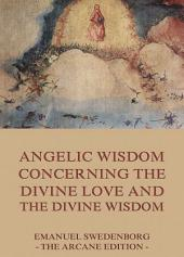 Angelic Wisdom Concerning The Divine Love And The Divine Wisdom: eBook Edition