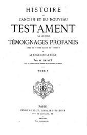 Histoire de l'Ancien et du Nouveau Testament par les seuls témoignages profanes, avec le texte sacré en regard, ou la Bible sans la Bible