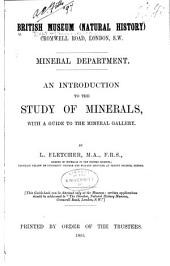 An Introduction to the Study of Minerals: With a Guide to the Mineral Gallery