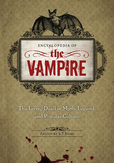 Encyclopedia of the Vampire  The Living Dead in Myth  Legend  and Popular Culture PDF