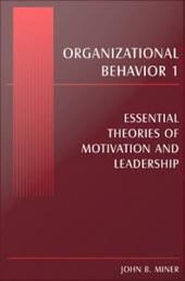 Organizational Behavior I: Essential theories of motivation and leadership, Volume 1