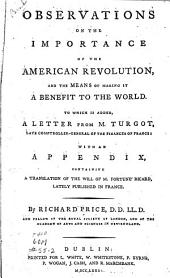 Observations on the Importance of the American Revolution, and the Means of Making it a Benefit to the World: To which is Added, a Letter from M. Turgot ... with an Appendix, Containing a Translation of the Will of M. Fortuné Ricard, Lately Published in France