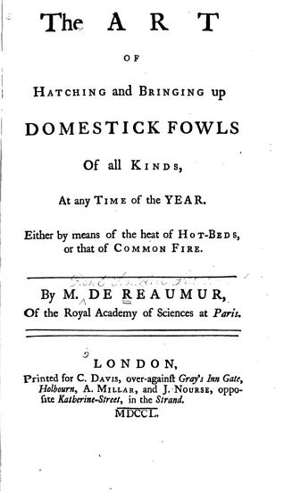 The Art of Hatching and Bringing Up Domestick Fowls of All Kinds at Any Time of the Year PDF