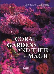 Coral Gardens And Their Magic A Study Of The Methods Of Tilling The Soil And Of Agricultural Rites In The Trobriand Islands Book PDF