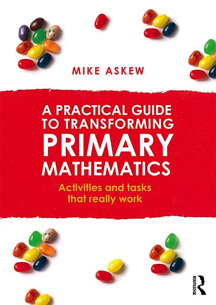 A Practical Guide to Transforming Primary Mathematics PDF
