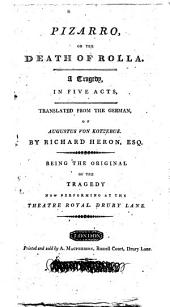 Pizarro, Or the Death of Rolla. A Tragedy, in Five Acts, Translated from the German ... By Richard Heron, ...