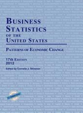 Business Statistics of the United States 2012: Patterns of Economic Change, Edition 17