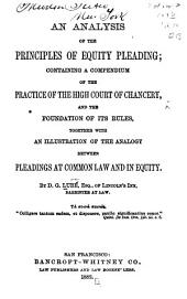 An Analysis of the Principles of Equity Pleading: Containing a Compendium of the High Court of Chancery, and the Foundation of Its Rules, Together with an Illustration of the Analogy Between Pleadings at Common Law and in Equity