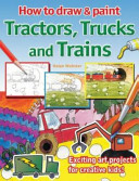 How to Draw and Paint Tractors, Trucks and Trains