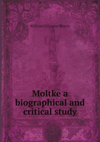 Moltke a biographical and critical study