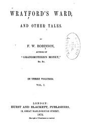 Wrayford's Ward, and Other Tales: Volume 1
