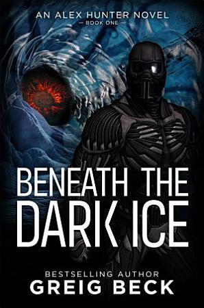 Beneath the Dark Ice  Alex Hunter 1 PDF