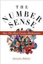 The Number Sense : How the Mind Creates Mathematics