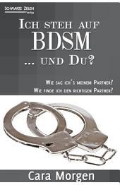Ich steh auf BDSM ... und du?: Wie sag ich ́s dem Partner? Wie finde ich den richtigen Partner?