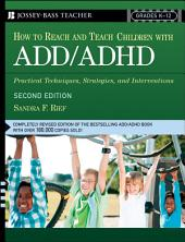 How To Reach And Teach Children with ADD / ADHD: Practical Techniques, Strategies, and Interventions, Edition 2