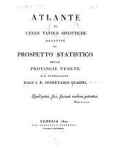 Atlante di LXXXII tavole sinottiche relative al Prospetto statistico delle provincie Venete: già pubblicato dall' I.R. segretario Quadri