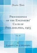 Proceedings of the Engineers  Club of Philadelphia  1903  Vol  20  Classic Reprint  PDF
