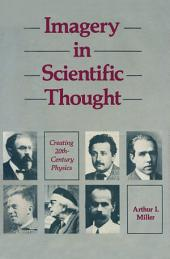 Imagery in Scientific Thought Creating 20th-Century Physics: CREATING 20TH-CENTURY Physics